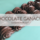 Chocolate Ganache 3 Ways