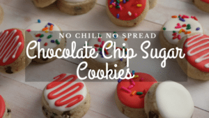 No Chill No Spread Chocolate Chip Sugar Cookies