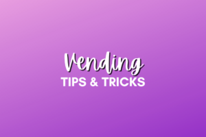 Vending Tips and Tricks