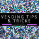 Vending Tips & Tricks
