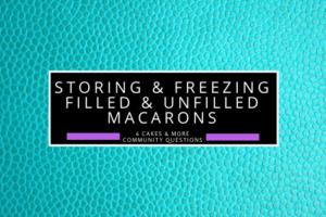Storing & Freezing Filled & Unfilled Macarons