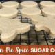 Pumpkin Pie Spice Sugar Cookies