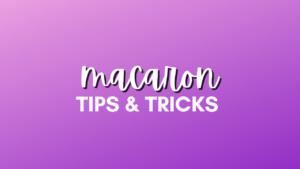Macaron tips and tricks