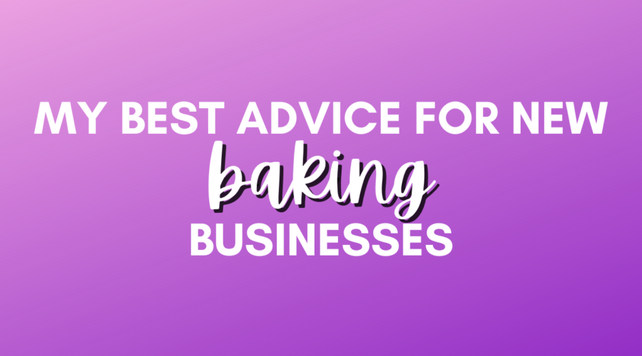 My best advice for new baking businesses