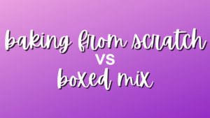 baking from scratch vs boxed mix