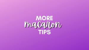More macaron tips
