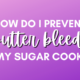 How do I prevent butter bleed on my sugar cookies?