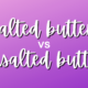 Salted Butter vs Unsalted Butter